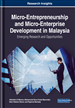 Micro-Entrepreneurship and Micro-Enterprise Development in Malaysia: Emerging Research and Opportunities