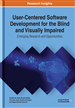 User-Centered Software Development for the Blind and Visually Impaired: Emerging Research and Opportunities