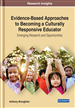 Evidence-Based Approaches to Becoming a Culturally Responsive Teacher: Emerging Research and Opportunities