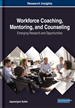 Workforce Coaching, Mentoring, and Counseling: Emerging Research and Opportunities