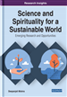 Science and Spirituality for a Sustainable World: Emerging Research and Opportunities