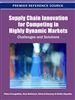 Supply Chain Innovation for Competing in Highly Dynamic Markets: Challenges and Solutions