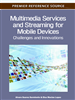 Multimedia Services and Streaming for Mobile Devices: Challenges and Innovations