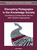Disrupting Pedagogies in the Knowledge Society: Countering Conservative Norms with Creative Approaches