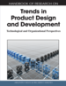 Handbook of Research on Trends in Product Design and Development: Technological and Organizational Perspectives