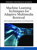 Machine Learning Techniques for Adaptive Multimedia Retrieval: Technologies Applications and Perspectives