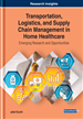 Transportation, Logistics, and Supply Chain Management in Home Healthcare: Emerging Research and Opportunities
