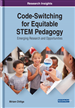 Code-Switching for Equitable STEM Pedagogy: Emerging Research and Opportunities