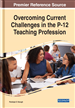 Overcoming Current Challenges in the P-12 Teaching Profession