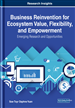 Business Reinvention for Ecosystem Value, Flexibility, and Empowerment: Emerging Research and Opportunities