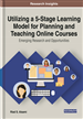 Utilizing a 5-Stage Learning Model for Planning and Teaching Online Courses: Emerging Research and Opportunities