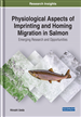 Physiological Aspects of Imprinting and Homing Migration in Salmon: Emerging Research and Opportunities