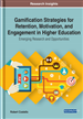 Gamification Strategies for Retention, Motivation, and Engagement in Higher Education: Emerging Research and Opportunities