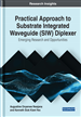 Practical Approach to Substrate Integrated Waveguide (SIW) Diplexer: Emerging Research and Opportunities