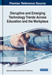 Disruptive and Emerging Technology Trends Across Education and the Workplace
