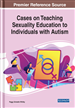 Cases on Teaching Sexuality Education to Individuals With Autism
