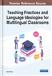 Teaching Practices and Language Ideologies for Multilingual Classrooms