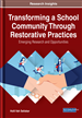 Transforming a School Community Through Restorative Practices: Emerging Research and Opportunities