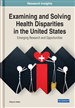 Examining and Solving Health Disparities in the United States: Emerging Research and Opportunities