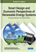 Smart Design and Economic Perspectives of Renewable Energy Systems: Emerging Research and Opportunities