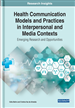 Health Communication Models and Practices in Interpersonal and Media Contexts: Emerging Research and Opportunities