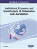 Handbook of Research on Institutional, Economic, and Social Impacts of Globalization and Liberalization