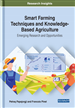 Smart Farming Techniques and Knowledge-Based Agriculture: Emerging Research and Opportunities