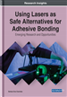 Using Lasers as Safe Alternatives for Adhesive Bonding: Emerging Research and Opportunities