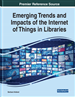 Emerging Trends and Impacts of the Internet of Things in Libraries