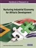 Handbook of Research on Nurturing Industrial Economy for Africa's Development