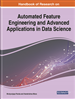 Handbook of Research on Automated Feature Engineering and Advanced Applications in Data Science