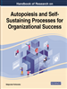 Handbook of Research on Autopoiesis and Self-Sustaining Processes for Organizational Success