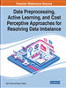 Handbook of Research on Data Preprocessing, Active Learning, and Cost Perceptive Approaches for Resolving Data Imbalance