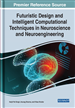 Handbook of Research on Futuristic Design and Intelligent Computational Techniques in Neuroscience and Neuroengineering