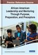 African American Leadership and Mentoring Through Purpose, Preparation, and Preceptors