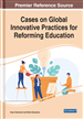 Cases on Global Innovative Practices for Reforming Education
