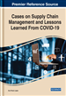 Cases on Supply Chain Management and Lessons Learned From COVID-19