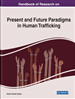 Handbook of Research on Present and Future Paradigms in Human Trafficking
