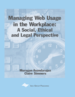 Managing Web Usage in the Workplace: A Social, Ethical and Legal Perspective