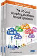 Handbook of Research on the IoT, Cloud Computing, and Wireless Network Optimization